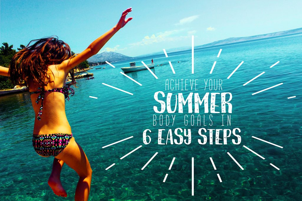 Achieve Your Summer Body Goals in 6 Easy Steps