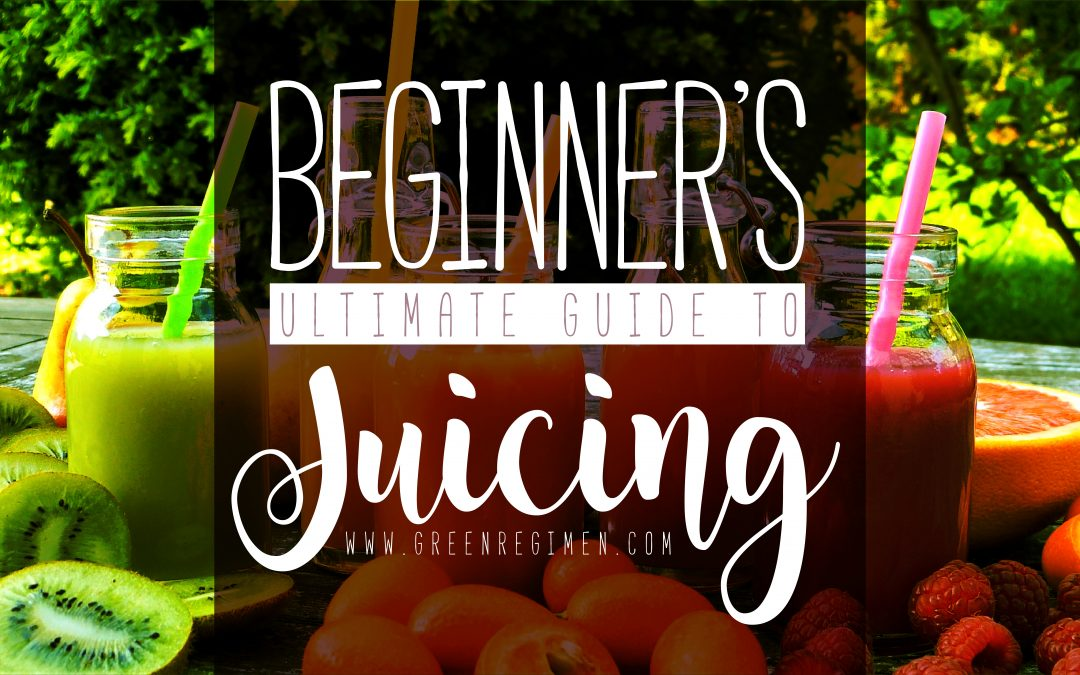 Beginner's Ultimate Guide to Juicing