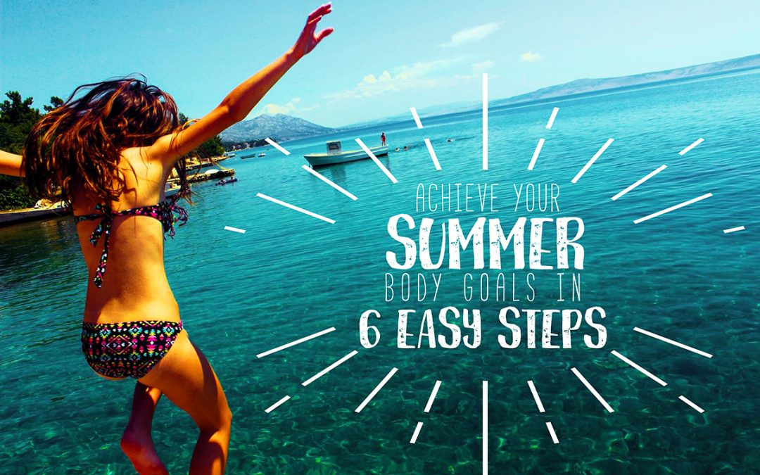 Summer Body Goals: How to Achieve it in 6 Easy Steps
